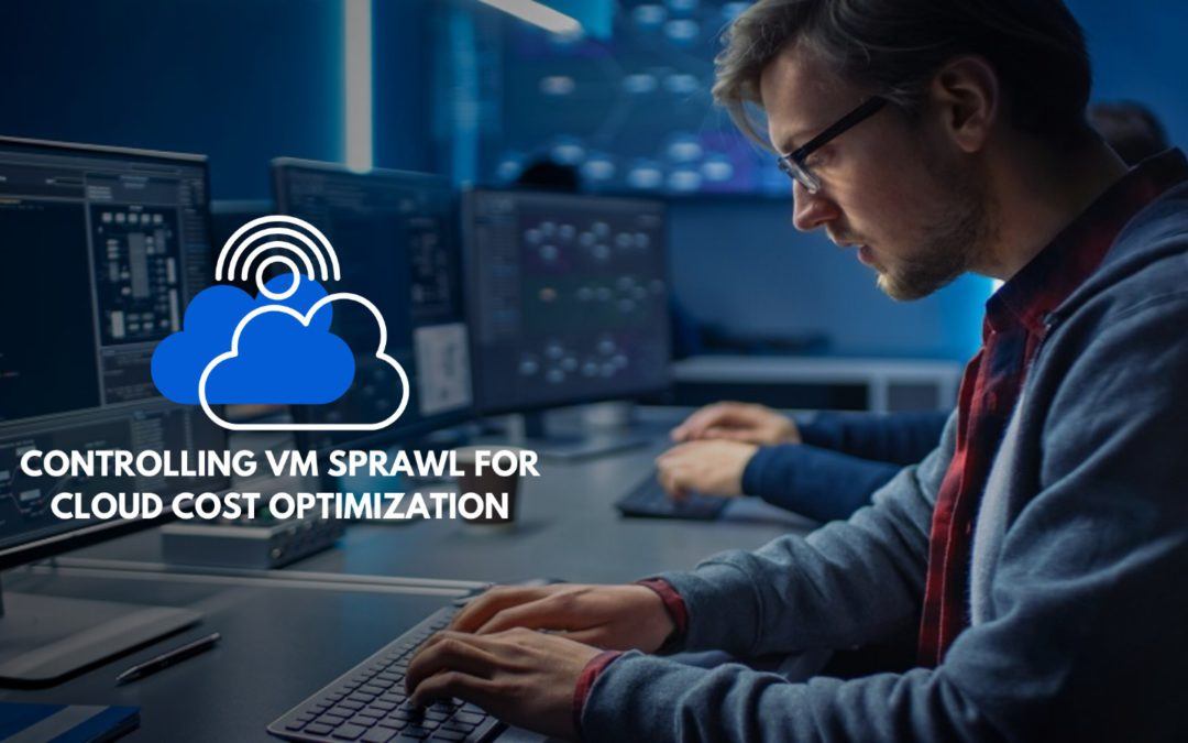 How to Control VM Sprawl for Cost Optimization on Cloud